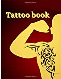 TATTOO BOOK: Art Sketch Pad for Tattoo Designs - Keep track of your tattoo designs, notes and sketches