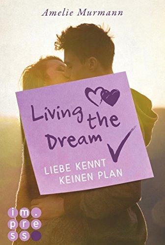 Living the Dream. Liebe kennt keinen Plan (Die Dream-Reihe) von [Murmann, Amelie]