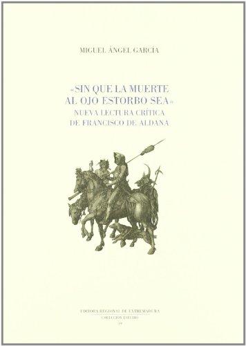 Sin que la muerte al ojo estorbo sea : nueva lectura crítica de Francisco de Aldana