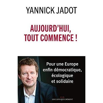 Aujourd'hui, tout commence !: Pour une Europe enfin démocratique, écologique et solidaire (LIENS QUI LIBER)