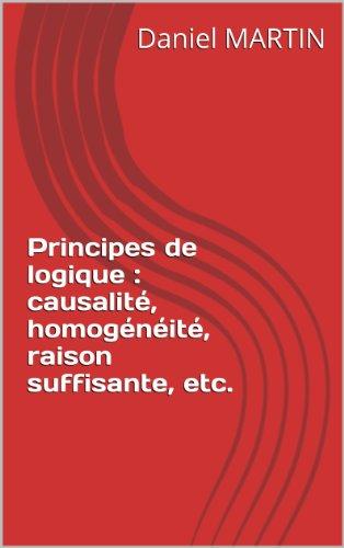 Principes de logique : causalité, homogénéité, raison suffisante, etc. par Daniel MARTIN