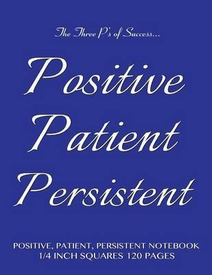 [(Positive, Patient, Persistent Notebook 1/4 Inch Squares 120 Pages : Quad Ruled Notebook with Blue Cover, Roman Grid of 4 Squares Per Inch, Perfect Bound, Ideal for Writing, Math Sums, Knitting Patterns, Doodling, Composition Notebook or Journal)] [By (author) Spicy Journals] published on (December, 2014)
