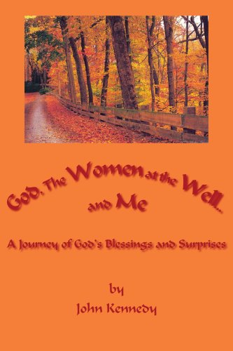 God, The Women at the Well...and Me: A Journey of God's Blessings and Surprises