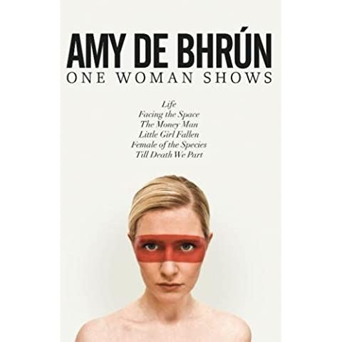 Six Short Plays / One Woman: Life, Facing the Space, The Money Man, Little Girl Fallen, Female of the Species, Till Death We Part (6 Short Plays / 1 Woman) by Amy De Bhr??n (2013-09-11)