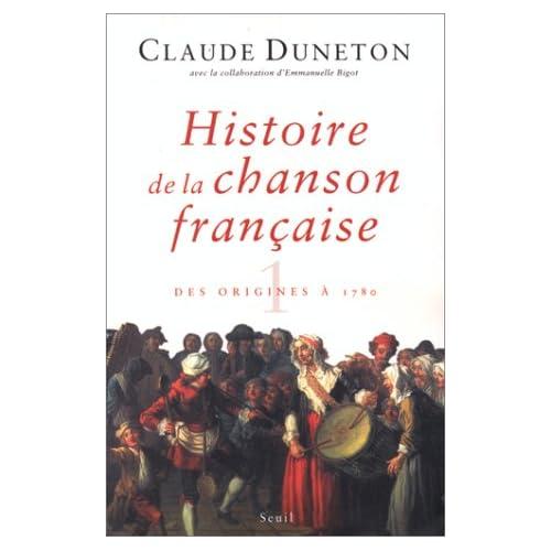 Histoire de la chanson française. Des origines à 1860, tome 1 : des origines à 1780