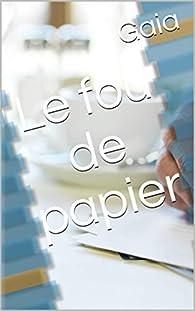 Le fou de papier par  Gaïa