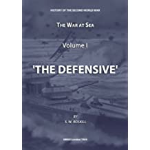 The War at Sea Volume I. The Defensive (HMSO Official History of WWII - Military Book 1) (English Edition)