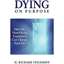 Dying on Purpose: How My Near-Death Experience Can Change Your Life (English Edition)