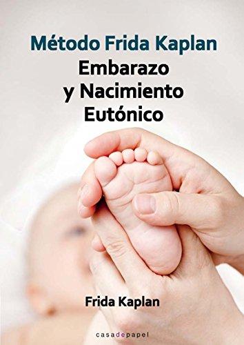 Método Frida Kaplan Embarazo y Nacimiento Eutónico por Frida Kaplan