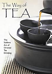 The Way of Tea: The Sublime Art of Oriental Tea Drinking