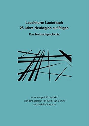 Leuchtturm Lauterbach - 25 Jahre Neubeginn auf Rügen: Eine Mutmachgeschichte -