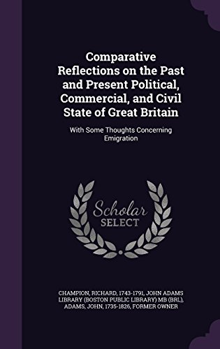 Comparative Reflections on the Past and Present Political, Commercial, and Civil State of Great Britain: With Some Thoughts Concerning Emigration