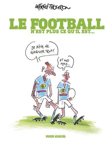 Le Football n'est plus ce qu'il est par Lefred-Thouron