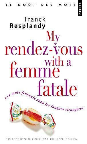 Les My Rendez-vous with a femme fatale. Les mots français dans les langues étrangères par Franck Resplandy