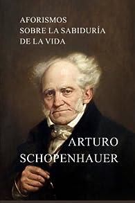 Aforismos sobre la sabiduría de la vida par Arturo Schopenhauer