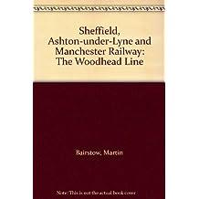 Sheffield, Ashton-under-Lyne and Manchester Railway: The Woodhead Line