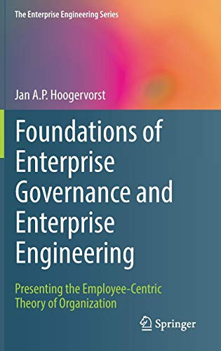 Foundations of Enterprise Governance and Enterprise Engineering: Presenting the Employee-Centric Theory of Organization (The Enterprise Engineering Series) - Ap B Science Computer