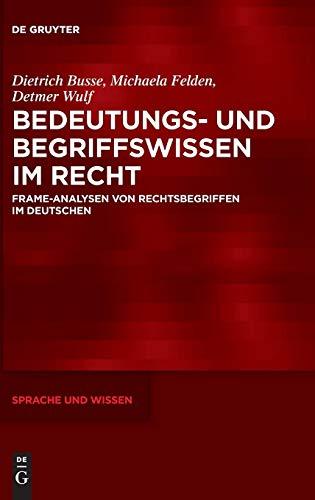 Bedeutungs- und Begriffswissen im Recht: Frame-Analysen von Rechtsbegriffen im Deutschen (Sprache und Wissen (SuW), Band 34)