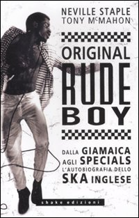 original-rude-boy-dalla-giamaica-agli-specials-lautobiografia-dello-ska-inglese