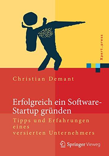 Erfolgreich ein Software-Startup gründen: Tipps und Erfahrungen eines versierten Unternehmers (Xpert.press)