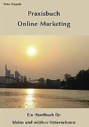Praxisbuch Online-Marketing: Ein Handbuch für kleine und mittlere Unternehmen