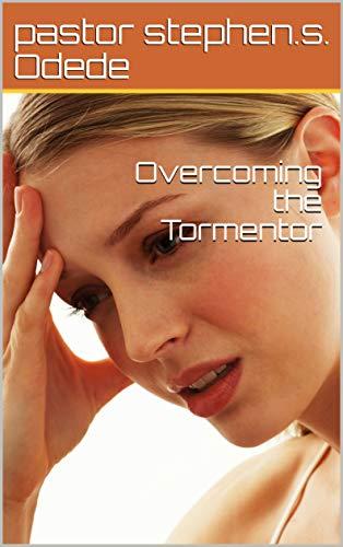 Overcoming the Tormentor (English Edition)