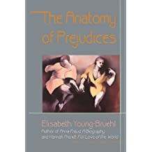 The Anatomy of Prejudices by Elisabeth Young-Bruehl (1998-02-19)
