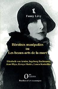 Héroïnes manipulées ou les beaux-arts de la mort par Fanny Levy