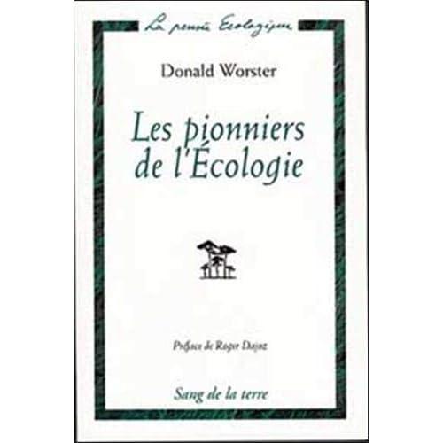 Les pionniers de l'écologie. Une histoire des idées écologiques