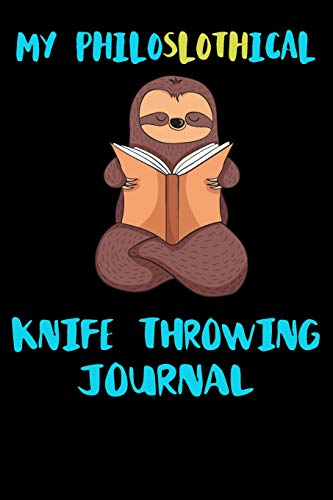 My Philoslothical Knife Throwing Journal: Blank Lined Notebook Journal Gift Idea For (Lazy) Sloth Spirit Animal Lovers