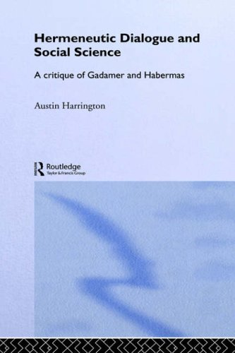 Hermeneutic Dialogue and Social Science: A Critique of Gadamer and Habermas (Routledge Studies in Social and Political Thought)