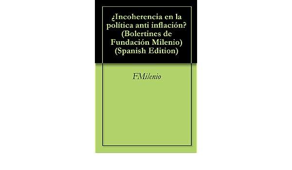 ¿Incoherencia en la política anti inflación? (Bolertines de Fundación Milenio) (Spanish Edition)