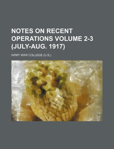 Notes on recent operations Volume 2-3 (July-Aug. 1917)
