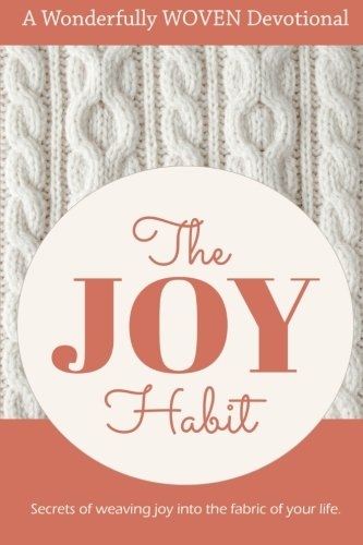 the-joy-habit-secrets-of-weaving-joy-into-the-fabric-of-your-life