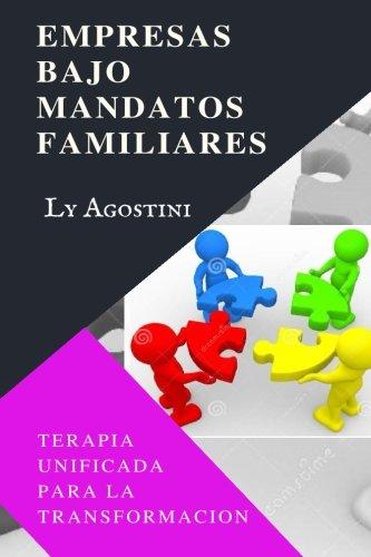 Empresas Bajo Mandatos Familiares: Terapia Unificada para la Transformacion por Ly Agostini
