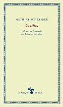 Verräter: Helden der Finsternis von Judas bis Snowden (zu Klampen Essays)