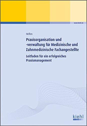 Praxisorganisation und -verwaltung für Medizinische und Zahnmedizinische Fachangestellte: Leitfaden für ein erfolgreiches Praxismanagement