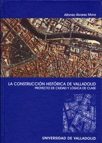 la-construccion-historica-de-valladolid-proyecto-de-ciudad-y-logica-de-clase
