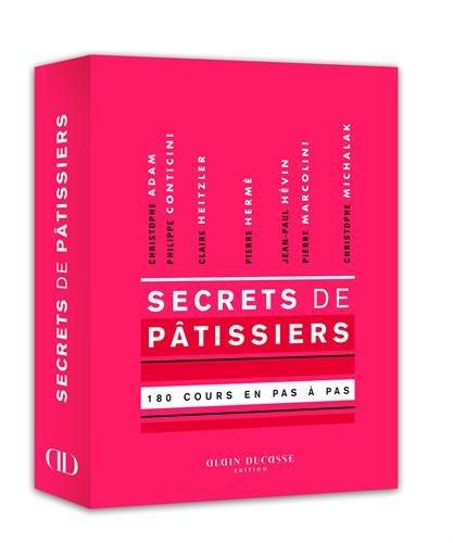 Secrets de pâtissiers : 180 cours en pas à pas