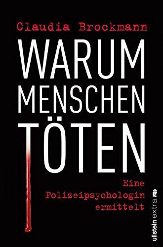Warum Menschen töten: Eine Polizeipsychologin ermittelt