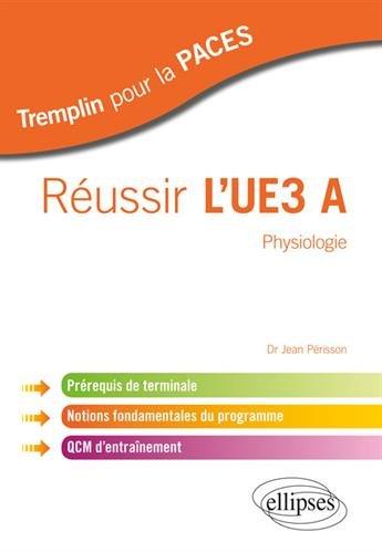 Réussir l'UE3 A Physiologie : Prérequis de terminale, notions fondamentales du programme, QCM d'entraînement