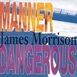 Songtexte von James Morrison - Manner Dangerous