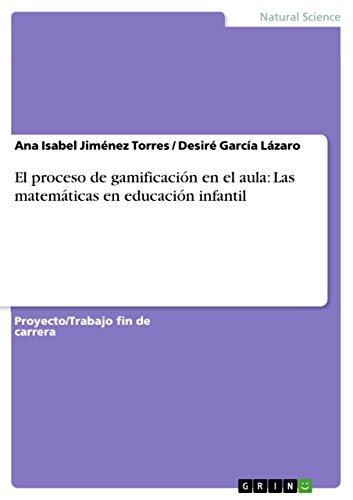 El proceso de gamificación en el aula: Las matemáticas en educación infantil por Ana Isabel Jiménez Torres
