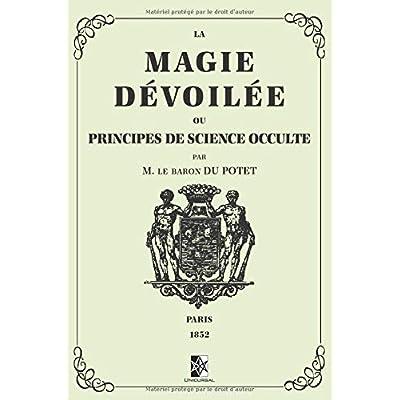 La Magie Dévoilée: ou Principes de Science Occulte