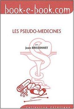 Les pseudo-médecines : Un serment d'hypocrites par Jean Brissonnet