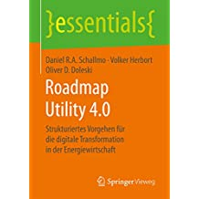 Roadmap Utility 4.0: Strukturiertes Vorgehen für die digitale Transformation in der Energiewirtschaft (essentials)