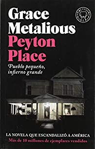 Peyton Place: Pueblo pequeño, infierno grande par  Grace Metalious DeRepentigny