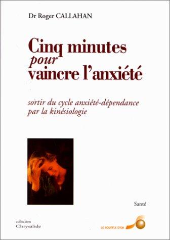 Cinq minutes pour vaincre l'anxiété : Sortir du cycle anxiété-dépendance par la kinésiologie