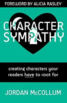 Character Sympathy: Creating characters your readers HAVE to root for (Writing Craft series Book 2) (English Edition) von [McCollum, Jordan]