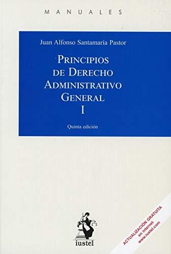 PRINCIPIOS DE DERECHO ADMINISTRATIVO GENERAL. Tomo I: 1